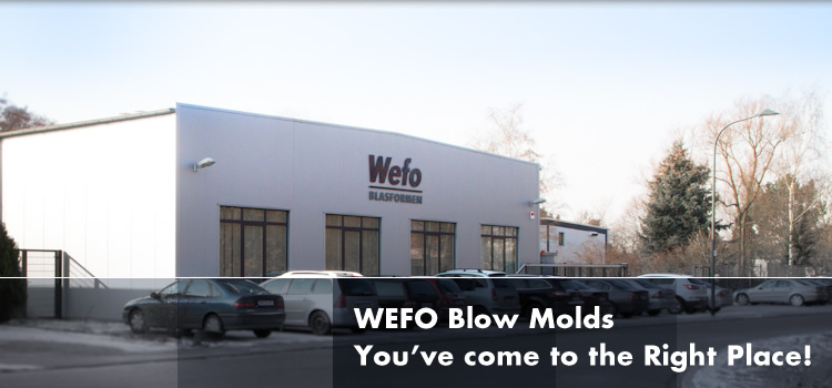WEFO Blow Molds You've come to the Right Place!